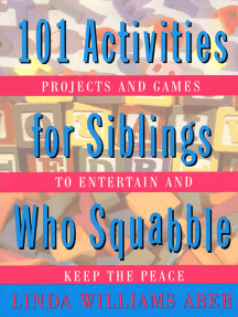 101 Activities For Siblings Who Squabble: Projects and Games to Entertain and Keep the Peace