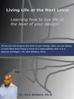 Living Life at the Next Level ~ Learning How to Live Life at the Level of Your Design!