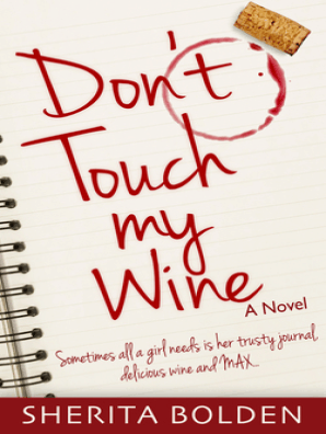 Don't Touch My Wine: Sometimes All A Girl Needs Is Her Trusty Journal,  Delicious Wine And Max by Sherita Bolden - Book - Read Online