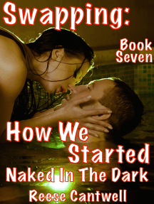 Swapping: How We Started: Naked In The Dark: Book Seven
