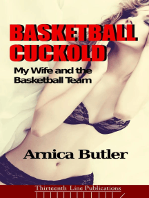 Basketball Cuckold: My Wife and the Basketball Team (Mean Hotwife, #1)