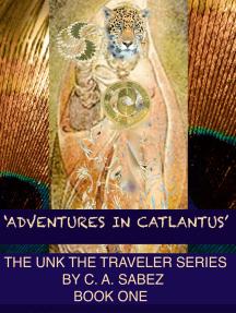 Adventures in Catlantus: Unk the Traveler 'Adventures in Catlantus' By C. A. Sabez© 2007