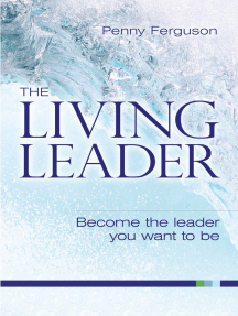 The living leader: Become the leader you want to be