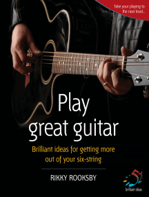 Play great guitar: Brilliant ideas for getting more out of your six-string
