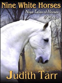 Nine White Horses: Nine Tales of Horses and Magic
