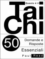 Questo È Il Tai Chi - 50 Domande E Risposte Essenziali
