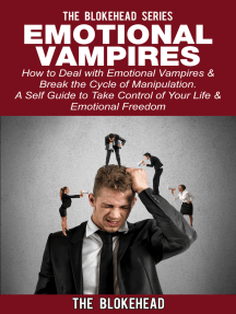 Emotional Vampires: How to Deal with Emotional Vampires & Break the Cycle of Manipulation. A Self Guide to Take Control of Your Life & Emotional Freedom
