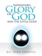 Imperishable Glory Or God and the little gods