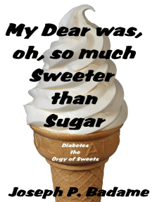 My Dear was, oh, so much Sweeter than Sugar: Diabetes: The Orgy of Sweets