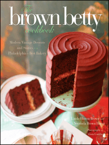 The Brown Betty Cookbook: Modern Vintage Desserts and Stories from Philadelphia's Best Bakery