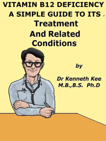 Vitamin B12 Deficiency, A Simple Guide To The Condition, Treatment And Related Diseases