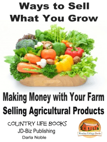 Ways to Sell What You Grow: Making Money with Your Farm Selling Agricultural Products