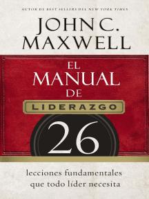 El manual de liderazgo: 26 lecciones fundamentales que todo líder necesita