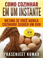Como Cozinhar em um Instante Mesmo se Você Nunca Cozinhou Sequer um Ovo