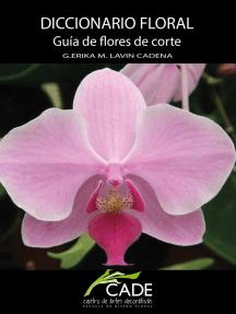 Diccionario Floral: Guía de flores de corte.