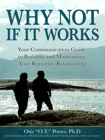 Why Not, If It Works: Your Communication Guide to Building and Maintaining Your Relationship