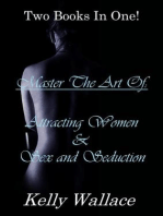 Master The Art Of Attracting Women & Master The Art Of Sex And Seduction - Two Volumes In One!