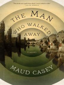 The Man Who Walked Away: A Novel