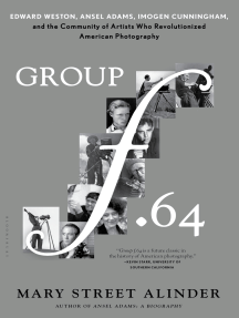 Group f.64: Edward Weston, Ansel Adams, Imogen Cunningham, and the Community of Artists Who Revolutionized American Photography