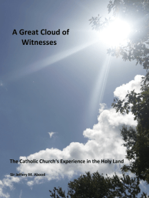 A Great Cloud of Witnesses: The Catholic Church's Experience in the Holy Land