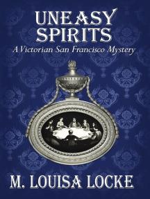 Uneasy Spirits: A Victorian San Francisco Mystery: Victorian San Francisco Mystery, #2