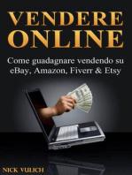 Vendere Online - Come Guadagnare Vendendo Su Ebay, Amazon, Fiverr & Etsy