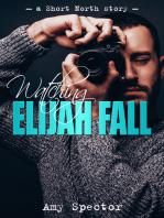 Watching Elijah Fall