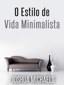 O Estilo De Vida Minimalista - Simplifique, Organize E Descomplique A Sua Vida
