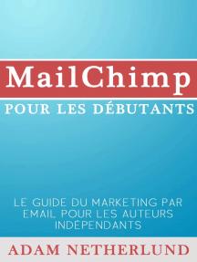 Mailchimp Pour Les Débutants : Le Guide Du Marketing Par Email Pour Les Auteurs Indépendants