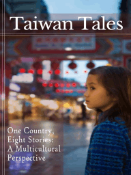 Taiwan Tales - One Country, Eight Stories