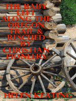 The Baby Left Along The Oregon Trail & Rescued By Christian Pioneers