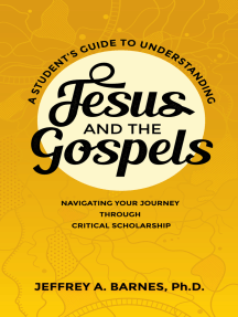 A Student's Guide to Understanding Jesus and the Gospels: Navigating Your Journey Through Critical Scholarship