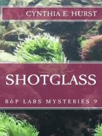 Shotglass (R&P Labs Mysteries, #9)