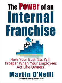 The Power of an Internal Franchise: How Your Business Will Prosper When Your Employees Act Like Owners