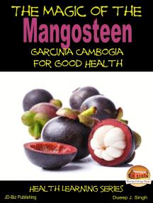 The Magic of the Mangosteen: Garcinia Cambogia for Good Health