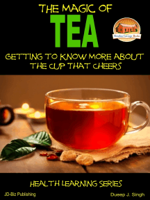 The Magic of Tea: Getting to Know More about the Cup That Cheers