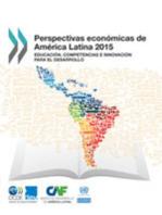 Perspectivas económicas de América Latina 2015 : Educación, competencias e innovación para el desarrollo