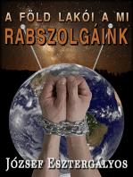 A Föld lakói a mi rabszolgáink!