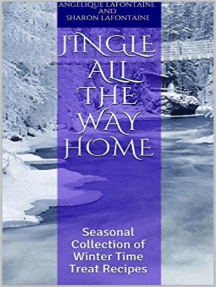 Jingle All the Way Home: A Collection Of Winter Time Treat Recipes