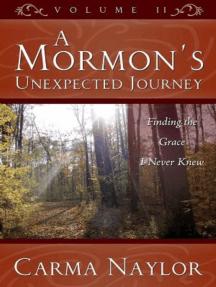 A Mormon's Unexpected Journey (Mormonism to Grace, #2)