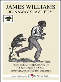 James Williams: Runaway Slave Boy: Educational Version