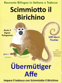 Racconto Bilingue in Tedesco e Italiano: Scimmiotto il Birichino Aiuta il Signor Falegname - Übermütiger Affe hilft Herrn Tischler