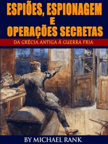 Espiões, Espionagem E Operações Secretas  - Da Grécia Antiga À Guerra Fria