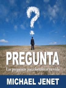 Pregunta: Las Preguntas Para Fortalecer Tu Vida