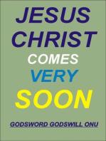 Jesus Christ Comes Very Soon