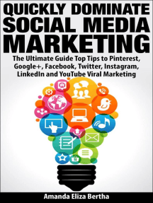 Quickly Dominate Social Media Marketing: The Ultimate Guide Top Tips to Pinterest, Google+, Facebook, Twitter, Instagram, LinkedIn and YouTube Viral Marketing
