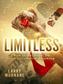 Limitless: How to Be, Have, Do and Accomplish Anything