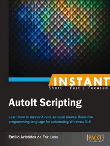 Instant AutoIt Scripting by Emilio Aristides de Fez Laso - Read Online