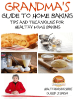 Grandma's Guide to Home Baking Tips and techniques for Healthy Home Baking