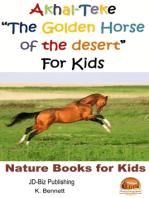 """Akhal-Teke """"The Golden Horse of the desert"""" For Kids"""